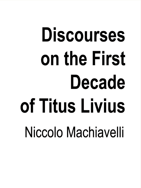 Discourses on the First Decade of Titus Livius