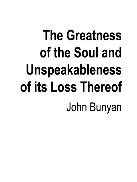 The Greatness of the Soul and Unspeakableness of its Loss Thereof
