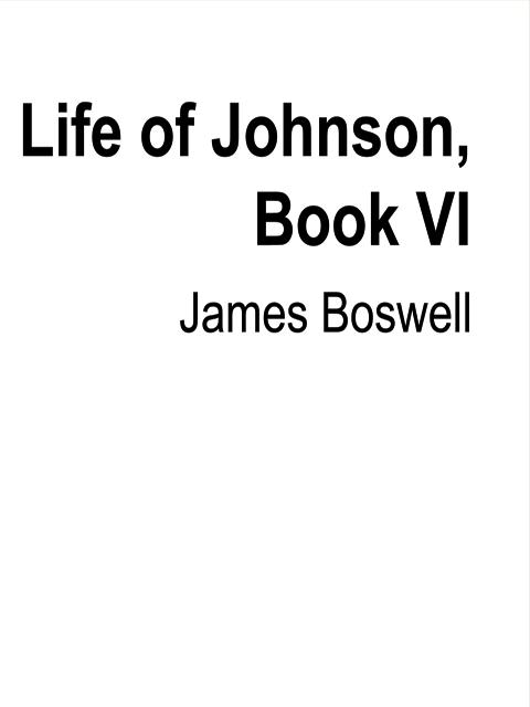 Life of Johnson, Book VI