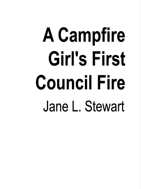 A Campfire Girl's First Council Fire