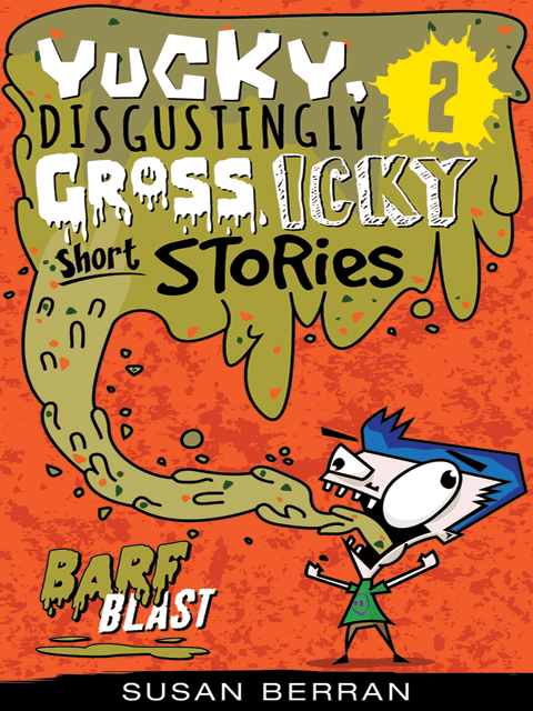 Yucky, Disgustingly Gross, Icky Short Stories No.2: Barf Blast